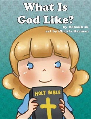 What Is God Like?  -     By: Habakkuk     Illustrated By: Christa Harman