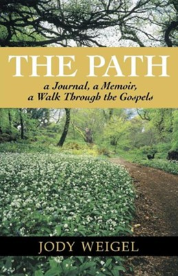 The Path: A Journal, a Memoir, a Walk Through the Gospels  -     By: Jody Weigel
