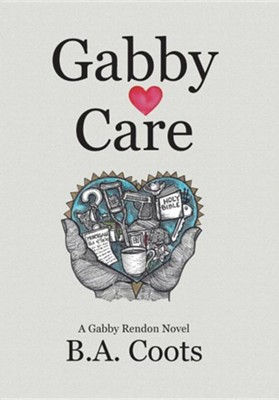 Gabby Care: A Gabby Rendon Novel  -     By: B.A. Coots