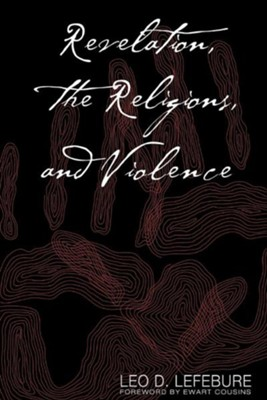 Revelation, the Religions and Violence   -     By: Leo D. Lefebure