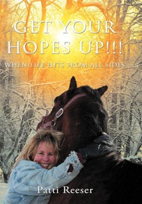 Get Your Hopes Up!!!: When Life Hits from All Sides  -     By: Patti Reeser