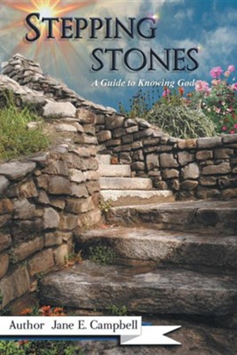 Stepping Stones: A Guide to Knowing God  -     By: Jane E. Campbell