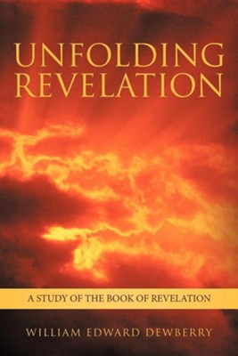 Unfolding Revelation: A Study of the Book of Revelation  -     By: William Edward Dewberry