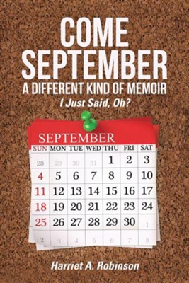 Come September-A Different Kind of Memoir: I Just Said, Oh?  -     By: Harriet A. Robinson