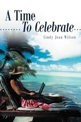 A Time to Celebrate  -     By: Cindy Jean Wilson