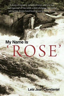My Name Is 'Rose'  -     By: Lela Jean Clendaniel