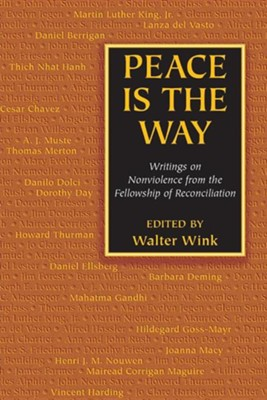 Peace Is the Way: Writings on Nonviolence from the Fellowship of Reconciliation  -     Edited By: Walter Wink     By: Edited by Walter Wink