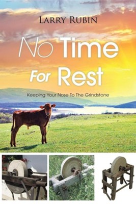No Time for Rest: Keeping Your Nose to the Grindstone  -     By: Larry Rubin