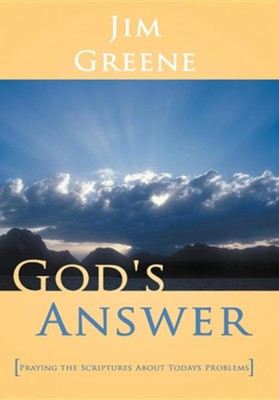 God's Answer: Praying the Scriptures about Todays Problems  -     By: Jim Greene