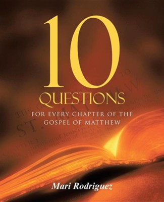 10 Questions: For Every Chapter of the Gospel of Matthew  -     By: Mari Rodriguez