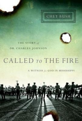 Called to the Fire: A Witness for God in Mississippi; The Story of Dr. Charles Johnson  -     By: Chet Bush
