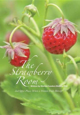 The Strawberry Room-: And Other Places Where a Woman Finds Herself  -     By: Marilyn Sanders Mobley