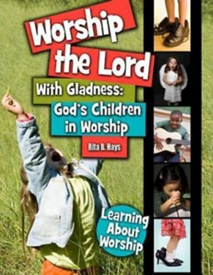 Worship the Lord with Gladness  -     By: Rita B. Hays