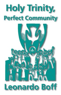 Holy Trinity, Perfect Community   -     By: Leonardo Boff, Phillip Berryman