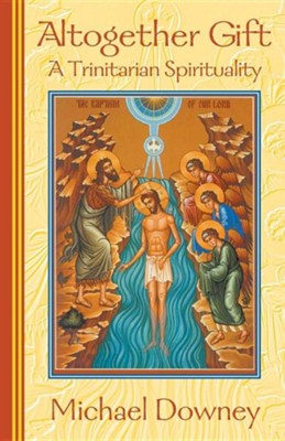 Altogether Gift: A Trinitarian Spirituality   -     By: Michael Downey