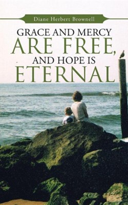 Grace and Mercy Are Free, and Hope Is Eternal  -     By: Diane Herbert Brownell
