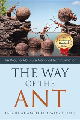 The Way of the Ant: The Way to Absolute National Transformation  -     By: Ikechi Ahamefule Nwogu