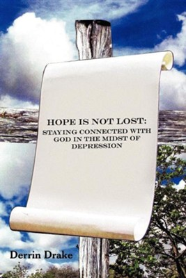 Hope Is Not Lost: Staying Connected with God in the Midst of Depression  -     By: Derrin Drake