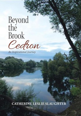 Beyond the Brook Cedron: An Inspirational Journey  -     By: Catherine Leslie Slaughter