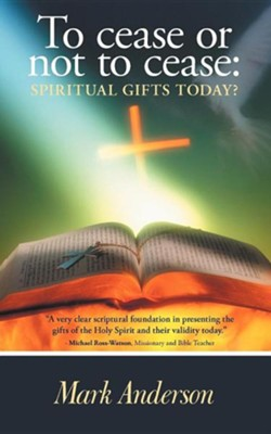 To Cease or Not to Cease: Spiritual Gifts Today?  -     By: Mark Anderson