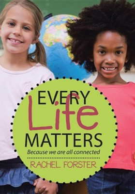 Every Life Matters: Because We Are All Connected  -     By: Rachel Forster