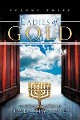 Ladies of Gold, Volume Three: The Remarkable Ministry of the Golden Candlestick  -     By: James Maloney