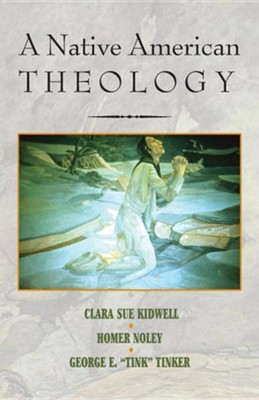 A Native American Theology  -     By: Clara Sue Kidwell, Homer Noley, George E. Tinker