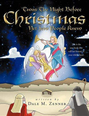 'Twas the Night Before Christmas: Yet Few People Knew  -     By: Dale M. Zenner