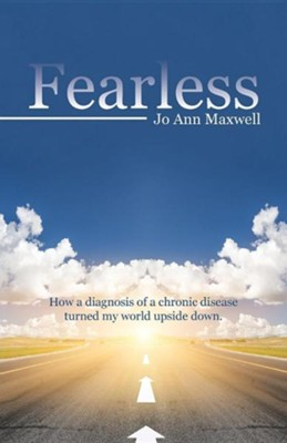 Fearless: How a Diagnosis of a Chronic Disease Turned My World Upside Down.  -     By: Jo Ann Maxwell