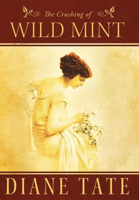 The Crushing of Wild Mint  -     By: Diane Tate