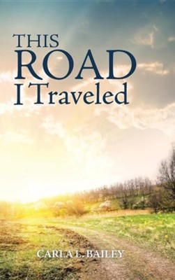 This Road I Traveled  -     By: Carla L. Bailey