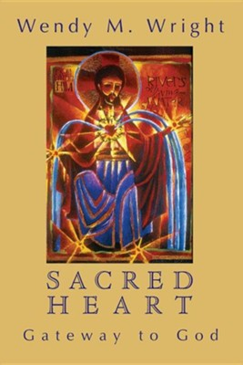 Sacred Heart: Gateway to God  -     By: Wendy M. Wright
