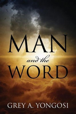 Man and the Word  -     By: Grey A. Yongosi