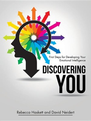 Discovering You: First Steps for Developing Your Emotional Intelligence  -     By: Rebecca Haskett, David Neidert