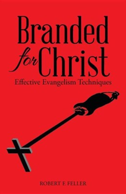 Branded for Christ: Effective Evangelism Techniques  -     By: Robert F. Feller