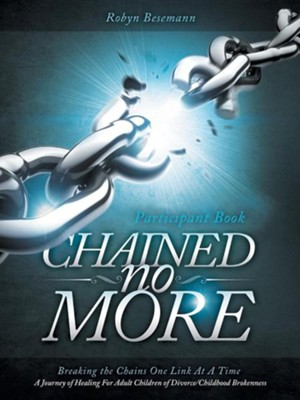 Chained No More: A Journey of Healing for Adult Children of Divorce: Participant Book  -     By: Robyn Besemann