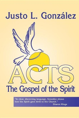 Acts: The Gospel of the Spirit  -     By: Justo L. Gonzalez