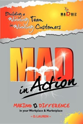 Mad in Action: Building a Winning Team in Winning Customers  -     By: Dywen Lauren
