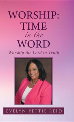Worship: Time in the Word: Worship the Lord in Truth  -     By: Evelyn Pettie Reid