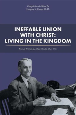 Ineffable Union with Christ: Living in the Kingdom: Selected Writings of J. Rufus Moseley, 1927-1937  -     By: Gregory S. Camp