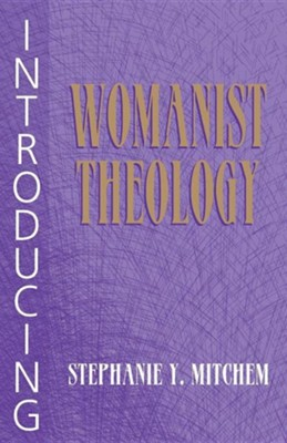 Introducing Womanist Theology  -     By: Stephanie Y. Mitchem