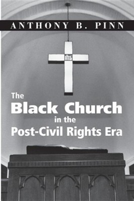 The Black Church in the Post-Civil Rights Era  -     By: Anthony B. Pinn
