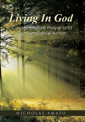 Living in God: Contemplative Prayer and Contemplative Action  -     By: Nicholas Amato