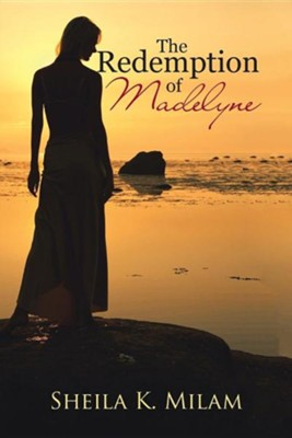 The Redemption of Madelyne  -     By: Sheila K. Milam