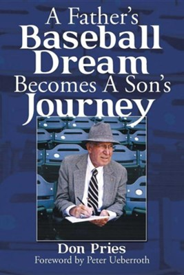 A Father's Baseball Dream Becomes a Son's Journey  -     By: Don Pries