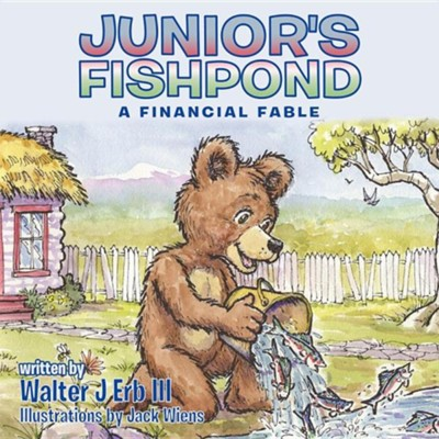 Junior's Fishpond: A Financial Fable  -     By: Walter J. Erb III