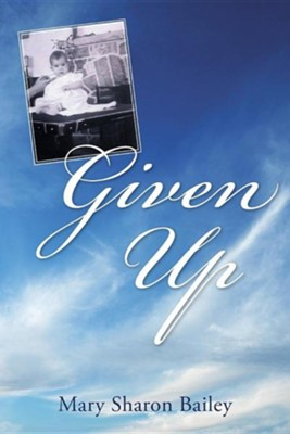Given Up  -     By: Mary Sharon Bailey
