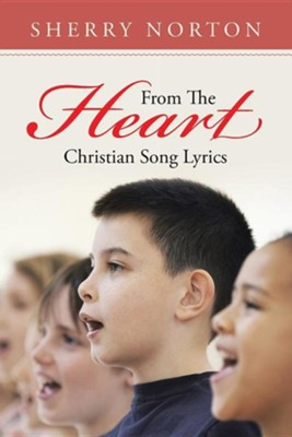 From the Heart: Christian Song Lyrics  -     By: Sherry Norton