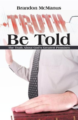 Truth Be Told: The Truth about God's Greatest Promises  -     By: Brandon McManus