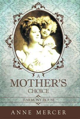 A Mother's Choice: Harmony House  -     By: Anne Mercer